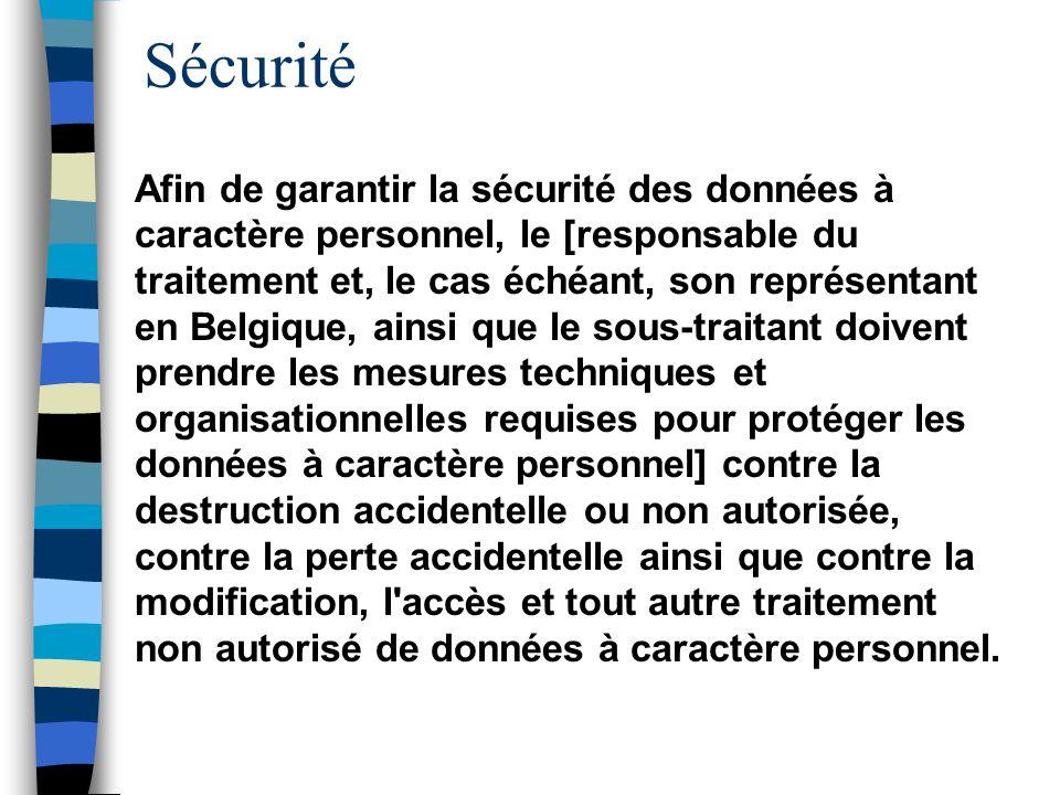 Sécurité Afin de garantir la sécurité des données à caractère personnel, le [responsable du traitement et, le cas échéant, son représentant en Belgiqu