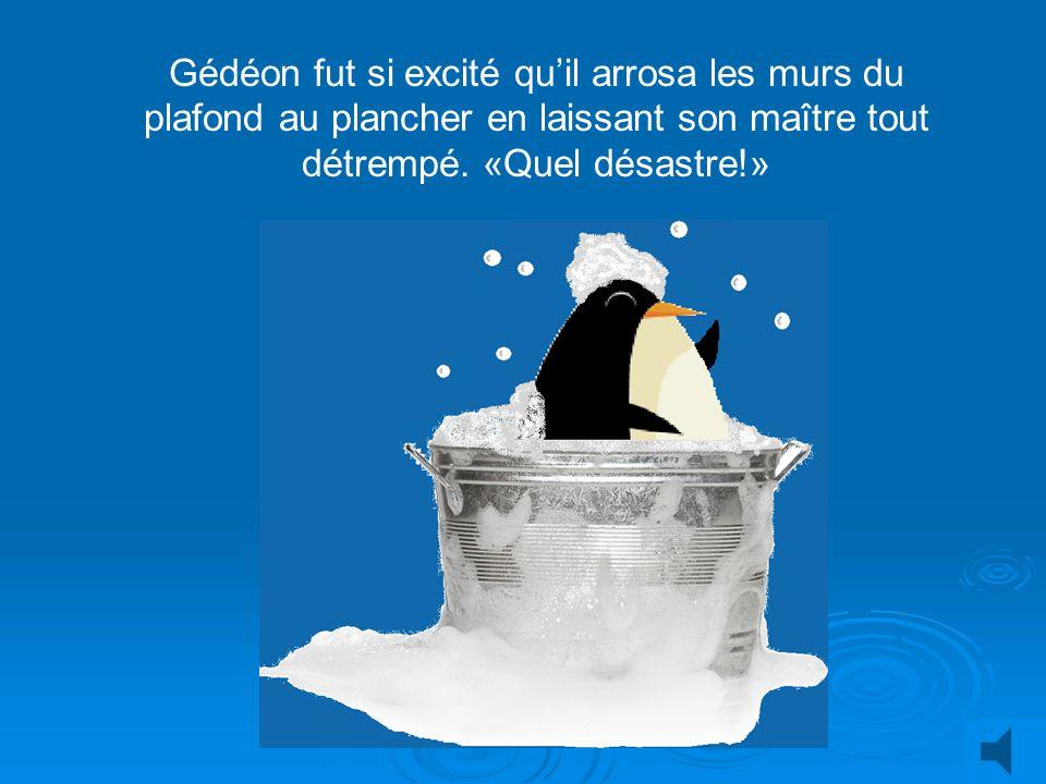 Sachant que les pingouins adorent leau, Monsieur Renaud décida de donner un bain à Gédéon. «Regarde Gédéon! Jai rempli la baignoire de leau la plus fr