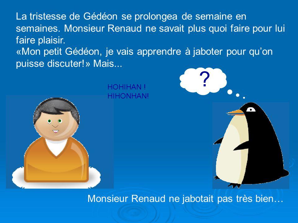 Monsieur Renaud, complètement découragé, retira Gédéon du bain à toute vitesse. Gédéon était bien déçu. Tout le reste de la journée, il se promena de