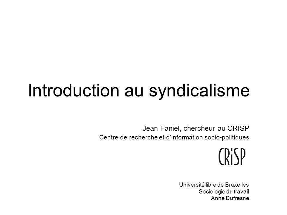 Introduction au syndicalisme Jean Faniel, chercheur au CRISP Centre de recherche et dinformation socio-politiques Université libre de Bruxelles Sociologie du travail Anne Dufresne