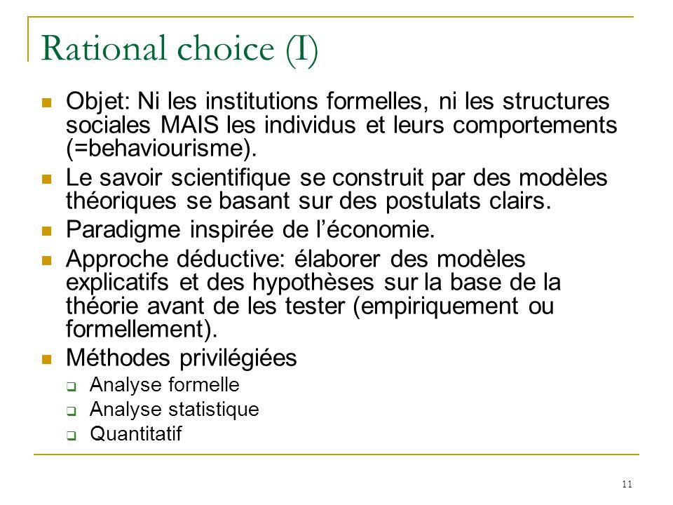 11 Rational choice (I) Objet: Ni les institutions formelles, ni les structures sociales MAIS les individus et leurs comportements (=behaviourisme). Le