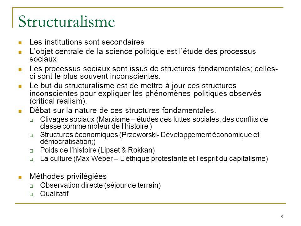 8 Structuralisme Les institutions sont secondaires Lobjet centrale de la science politique est létude des processus sociaux Les processus sociaux sont