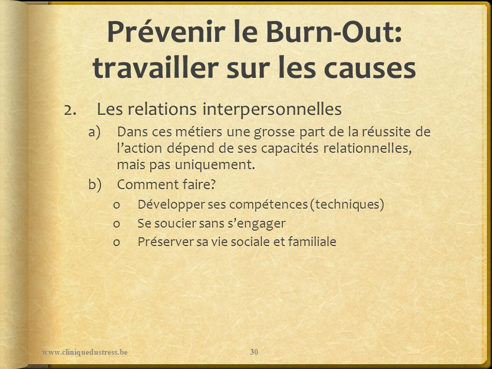 Prévenir le Burn-Out: travailler sur les causes 2.Les relations interpersonnelles a)Dans ces métiers une grosse part de la réussite de laction dépend