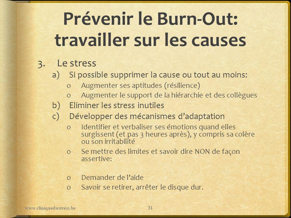 Prévenir le Burn-Out: travailler sur les causes 3.Le stress a)Si possible supprimer la cause ou tout au moins: oAugmenter ses aptitudes (résilience) o