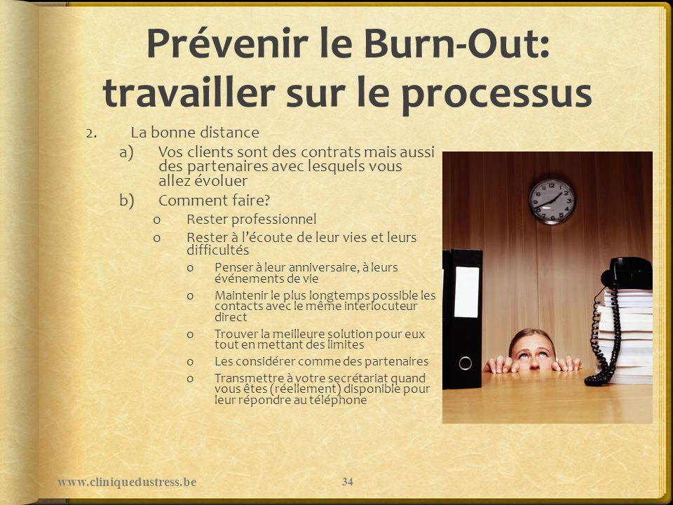 Prévenir le Burn-Out: travailler sur le processus 2.La bonne distance a)Vos clients sont des contrats mais aussi des partenaires avec lesquels vous al