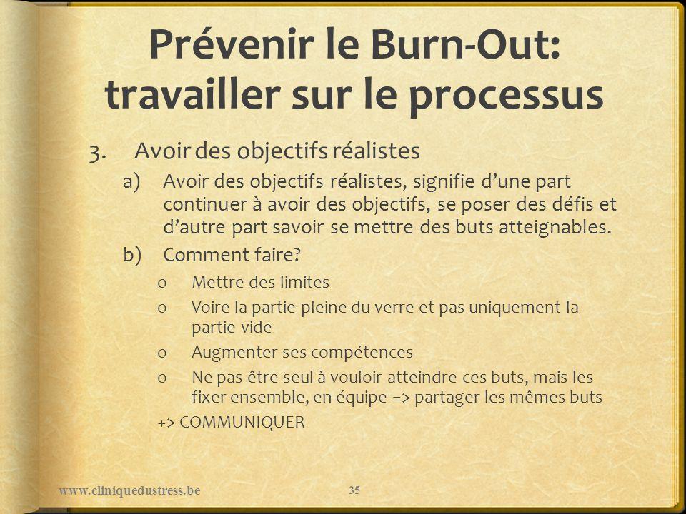 Prévenir le Burn-Out: travailler sur le processus 3.Avoir des objectifs réalistes a)Avoir des objectifs réalistes, signifie dune part continuer à avoi