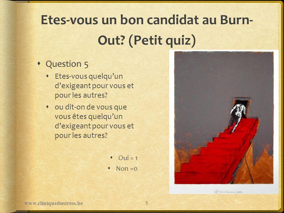 Prévenir le Burn-Out: travailler sur le processus Préserver sa qualité de vie : La vie est de qualité quand la vie fait sens www.cliniquedustress.be 36