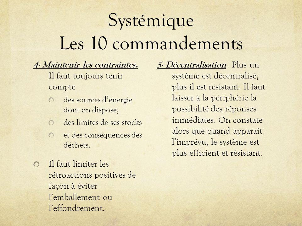 Systémique Les 10 commandements 4- Maintenir les contraintes. Il faut toujours tenir compte des sources dénergie dont on dispose, des limites de ses s