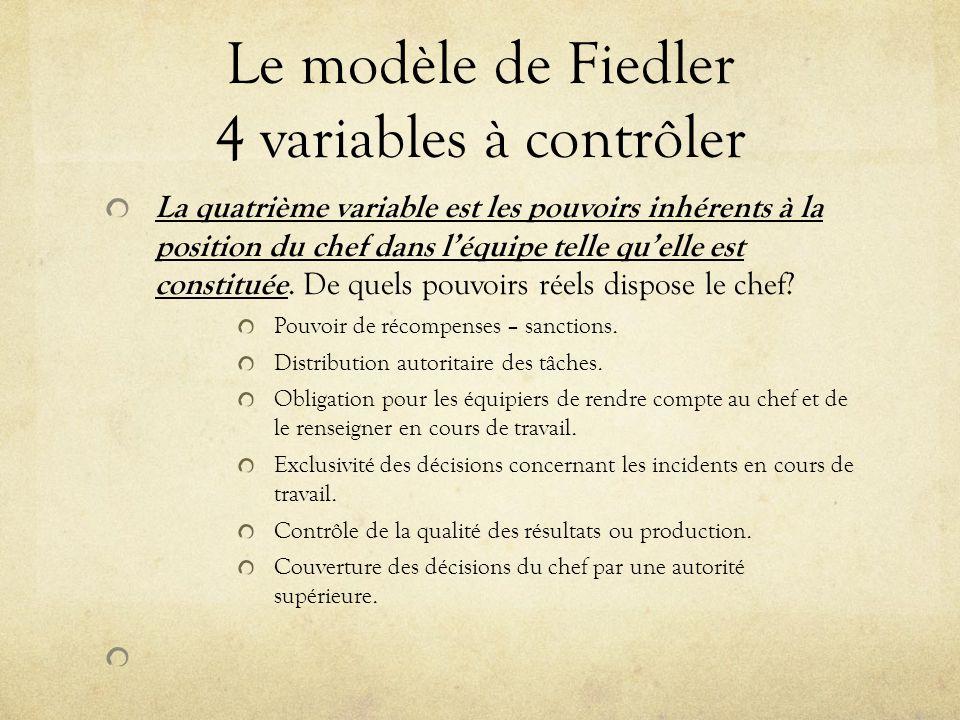 Le modèle de Fiedler 4 variables à contrôler La quatrième variable est les pouvoirs inhérents à la position du chef dans léquipe telle quelle est cons