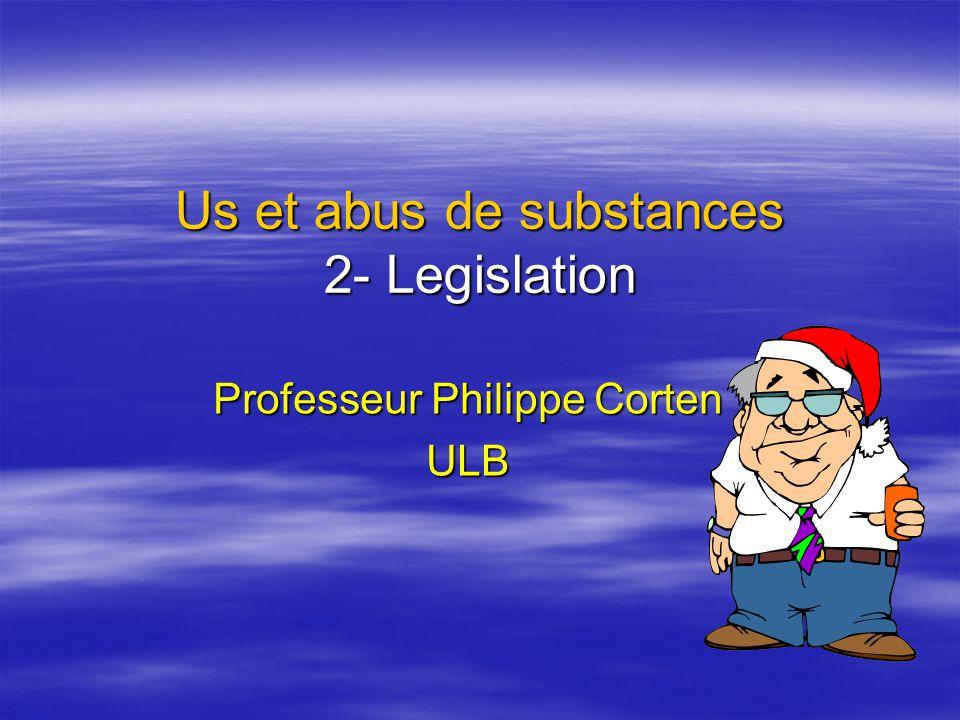 Us et abus de substances 2- Legislation Professeur Philippe Corten ULB