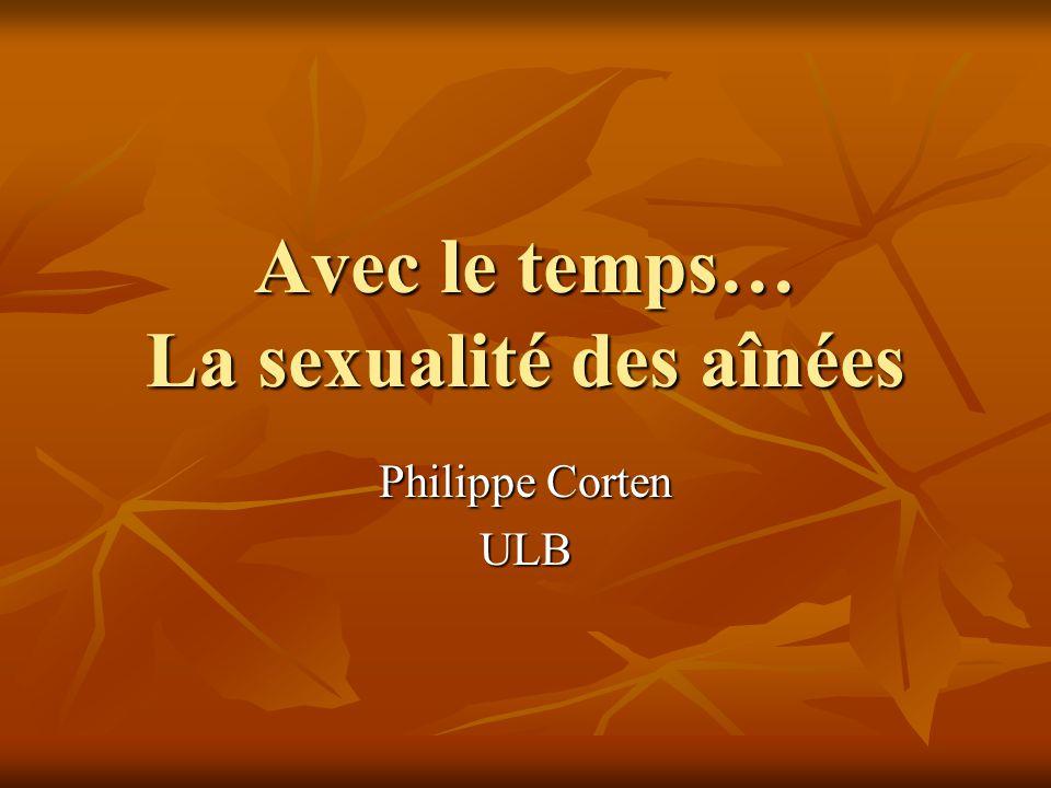 Avec le temps… La sexualité des aînées Philippe Corten ULB