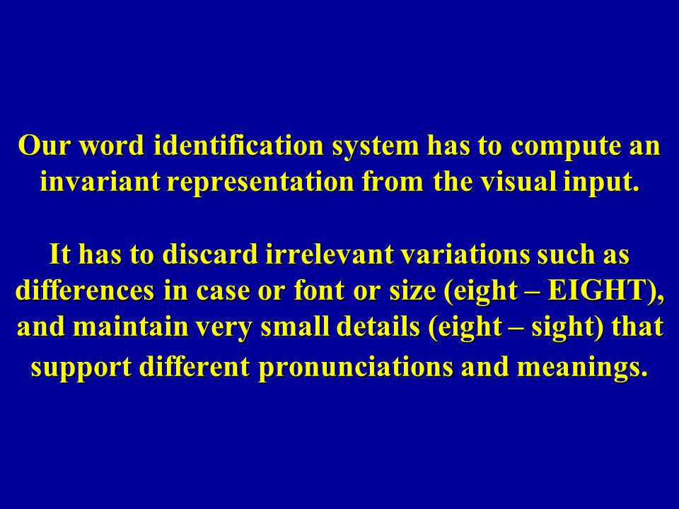 Our word identification system has to compute an invariant representation from the visual input. It has to discard irrelevant variations such as diffe