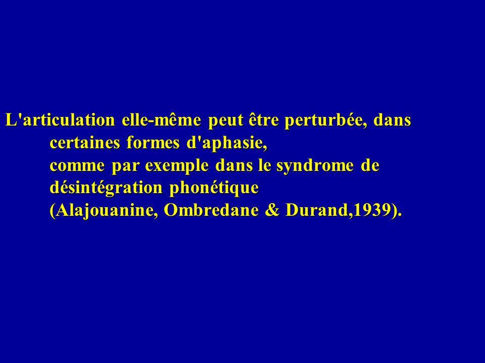 L'articulation elle-même peut être perturbée, dans certaines formes d'aphasie, comme par exemple dans le syndrome de désintégration phonétique (Alajou