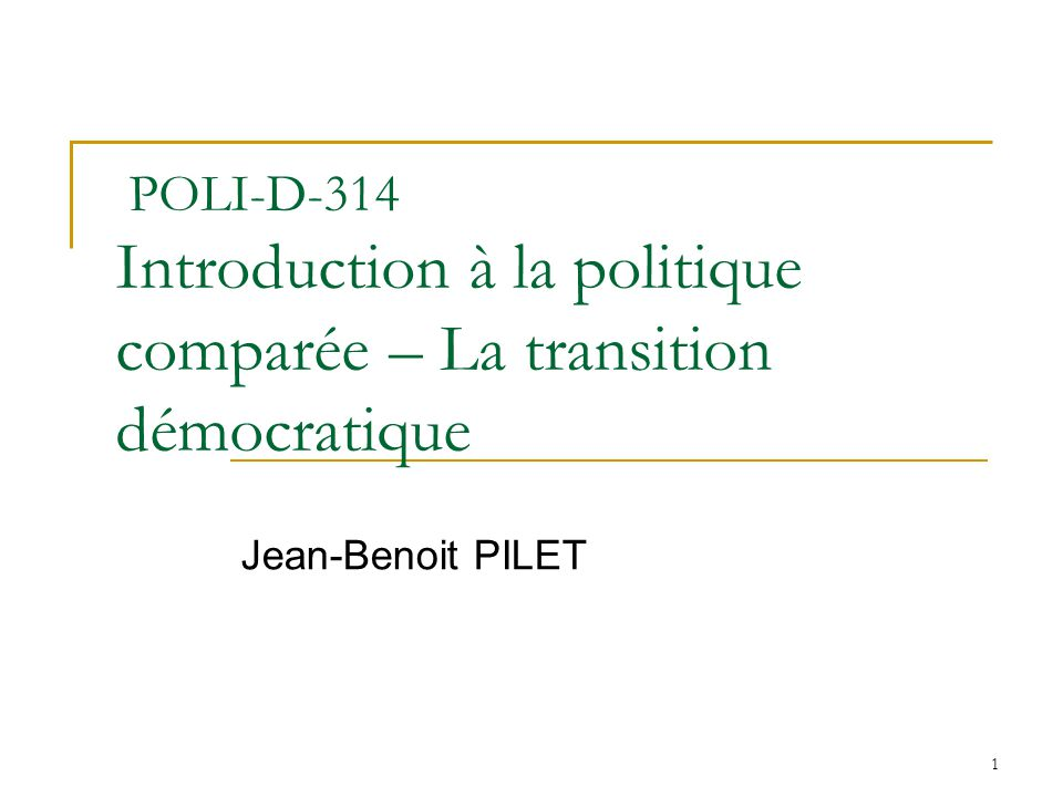 1 POLI-D-314 Introduction à la politique comparée – La transition démocratique Jean-Benoit PILET