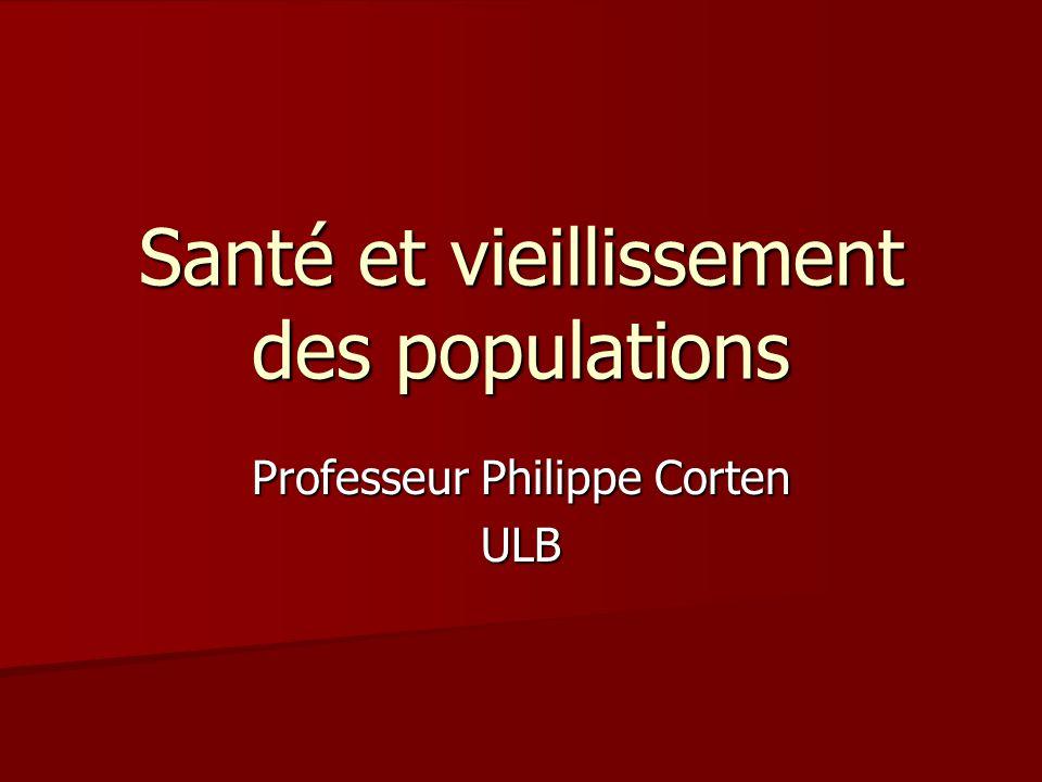 Santé et vieillissement des populations Professeur Philippe Corten ULB