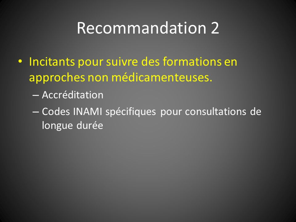 Recommandation 2 Incitants pour suivre des formations en approches non médicamenteuses. – Accréditation – Codes INAMI spécifiques pour consultations d