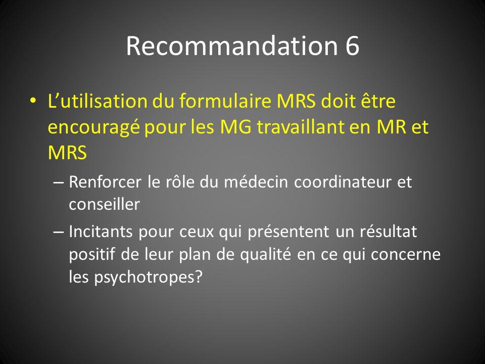 Recommandation 6 Lutilisation du formulaire MRS doit être encouragé pour les MG travaillant en MR et MRS – Renforcer le rôle du médecin coordinateur e