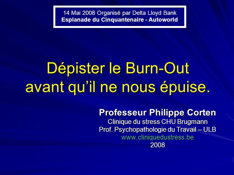 Dépister le Burn-Out avant quil ne nous épuise. Professeur Philippe Corten Clinique du stress CHU Brugmann Prof. Psychopathologie du Travail – ULB www