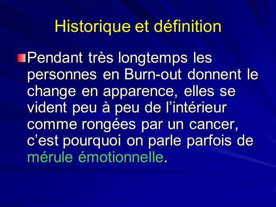 Historique et définition Pendant très longtemps les personnes en Burn-out donnent le change en apparence, elles se vident peu à peu de lintérieur comm