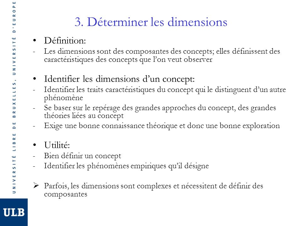 3. Déterminer les dimensions Définition: -Les dimensions sont des composantes des concepts; elles définissent des caractéristiques des concepts que lo