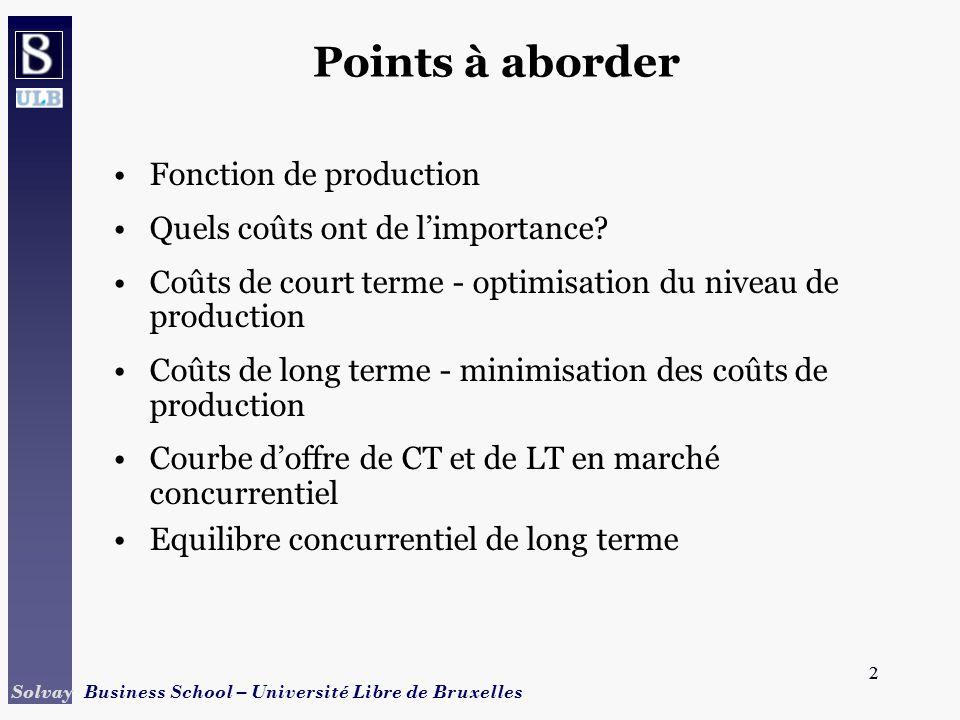 2 Solvay Business School – Université Libre de Bruxelles 2 Points à aborder Fonction de production Quels coûts ont de limportance.