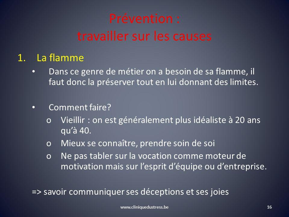 www.cliniquedustress.be Prévention : travailler sur les causes 1.La flamme Dans ce genre de métier on a besoin de sa flamme, il faut donc la préserver