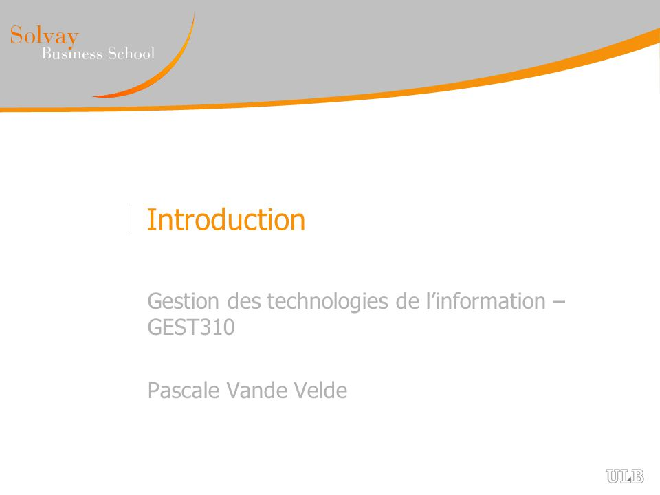 Introduction Gestion des technologies de linformation – GEST310 Pascale Vande Velde