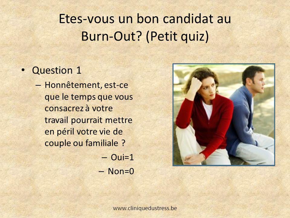 Etes-vous un bon candidat au Burn-Out? (Petit quiz) Question 1 – Honnêtement, est-ce que le temps que vous consacrez à votre travail pourrait mettre e