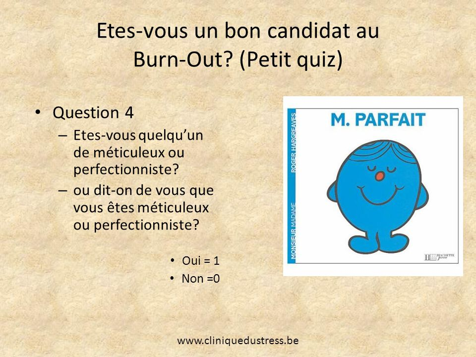 Burn-out et mise en question de postulats Le burn-out serait spécifique à certaines professions qui demandent – Une flamme – Des capacités relationnelles – Exposées au stress Or statistiquement on observe du Burn-Out dans toutes les professions www.cliniquedustress.be