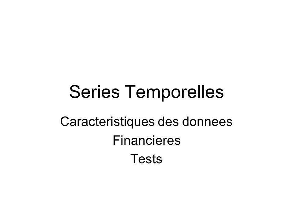 Series Temporelles Caracteristiques des donnees Financieres Tests