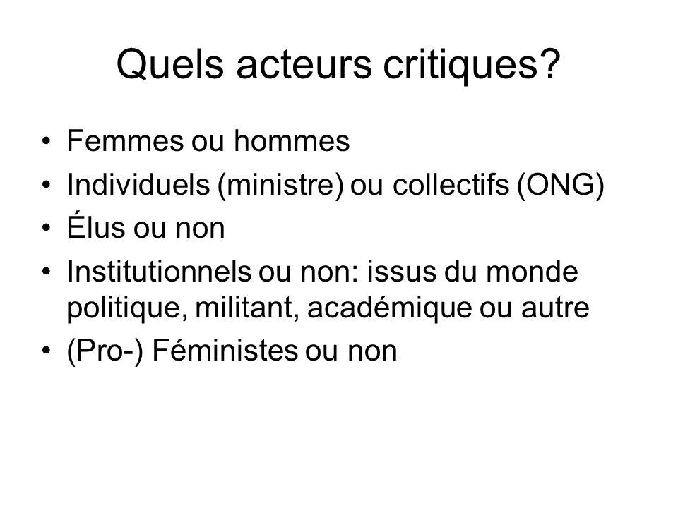 Quels acteurs critiques? Femmes ou hommes Individuels (ministre) ou collectifs (ONG) Élus ou non Institutionnels ou non: issus du monde politique, mil