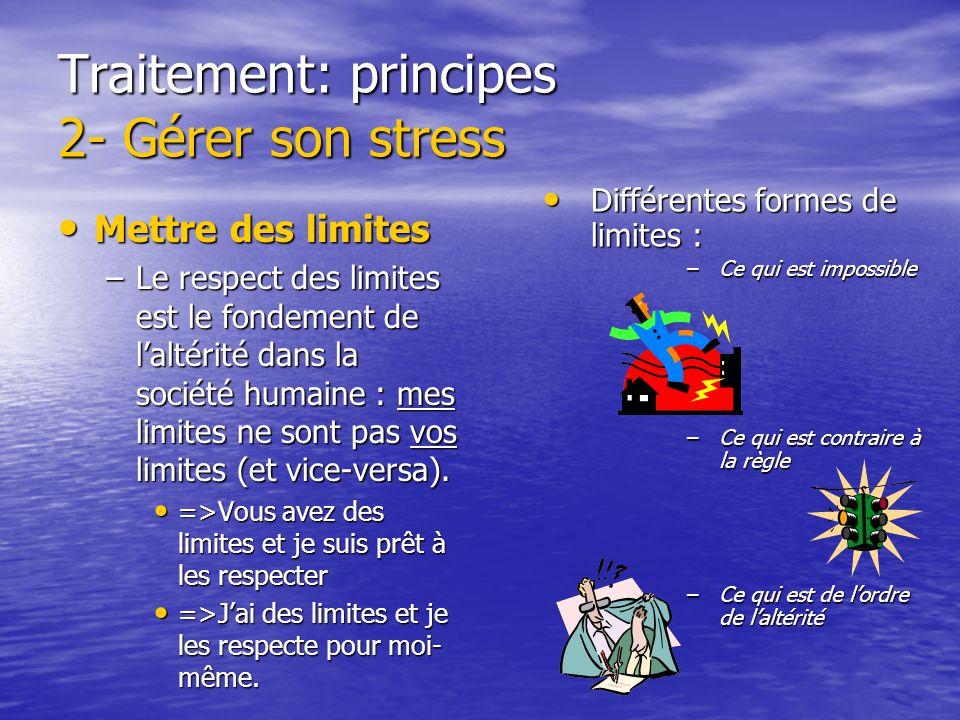 Traitement: principes 2- Gérer son stress Limiter lexposition Limiter lexposition Se détendre Se détendre –Les bulles Très rapidement faire passer que
