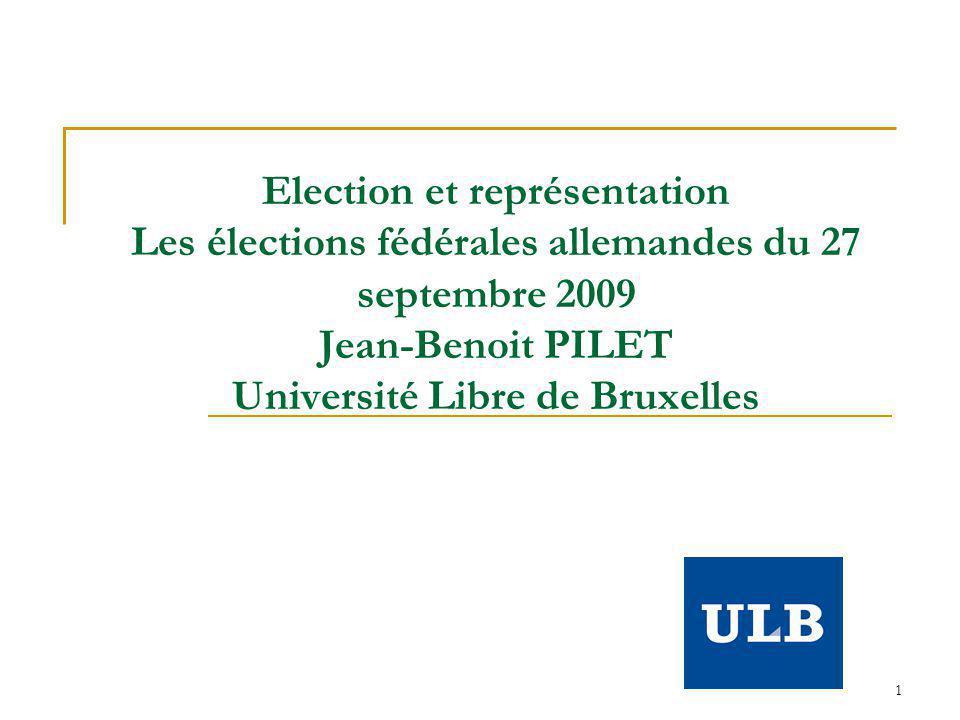1 Election et représentation Les élections fédérales allemandes du 27 septembre 2009 Jean-Benoit PILET Université Libre de Bruxelles