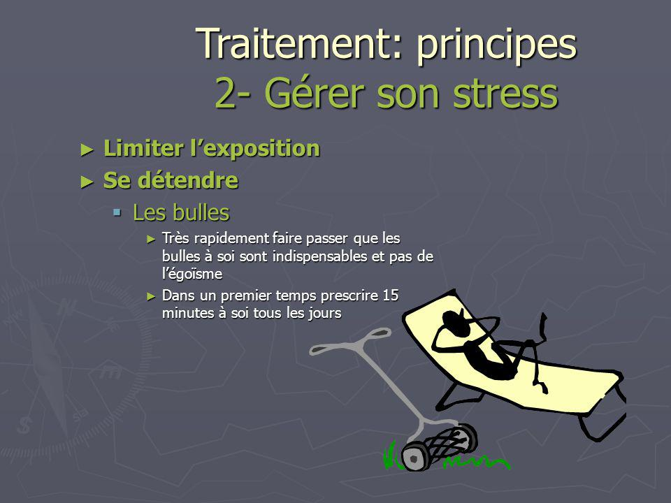 Traitement: principes 1- Supprimer le stress Incapacité de travail .
