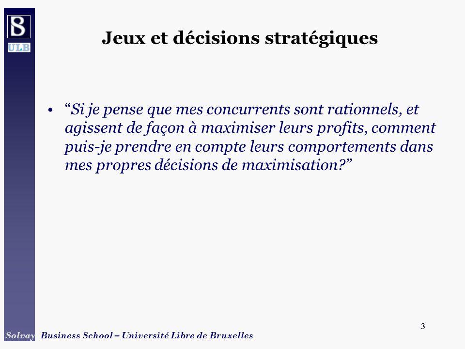 4 Solvay Business School – Université Libre de Bruxelles 4 Jeux coopératifs / non coopératifs Jeux coopératifs –Les joueurs négocient des contrats liants, qui leur permettent de plannifier des stratégies jointes.