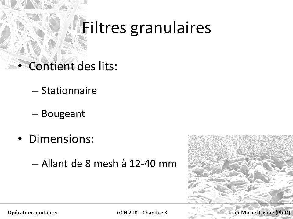 Opérations unitairesGCH 210 – Chapitre 3Jean-Michel Lavoie (Ph.D) Filtres granulaires Contient des lits: – Stationnaire – Bougeant Dimensions: – Allan