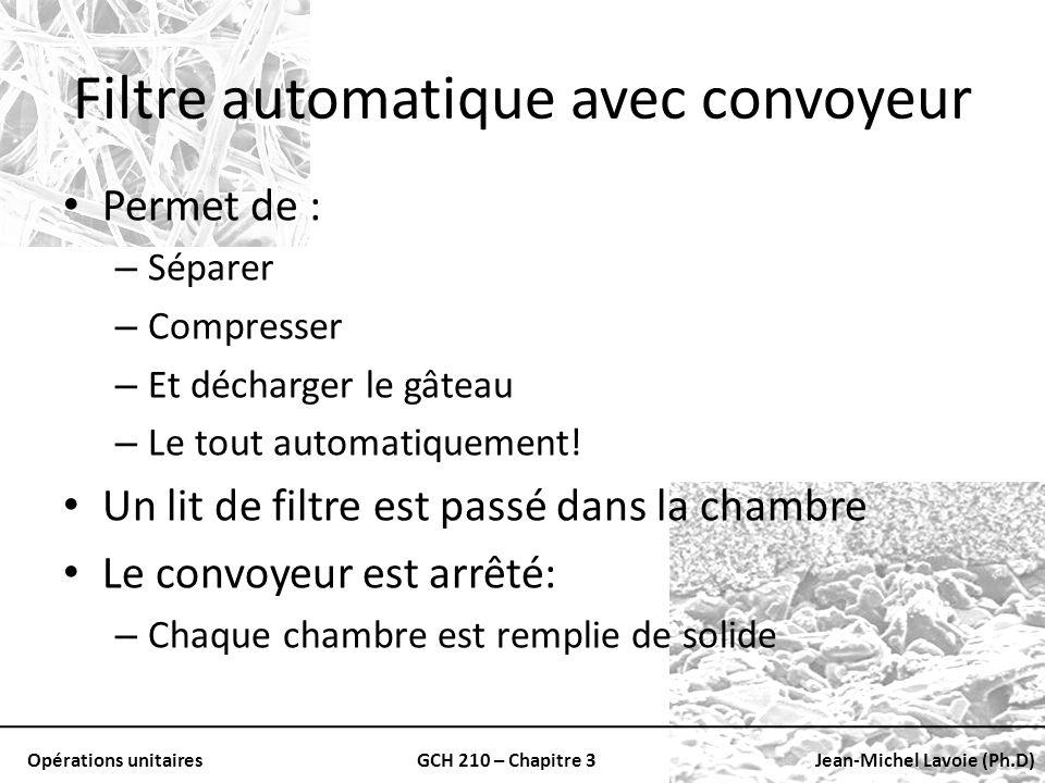 Opérations unitairesGCH 210 – Chapitre 3Jean-Michel Lavoie (Ph.D) Filtre automatique avec convoyeur Permet de : – Séparer – Compresser – Et décharger