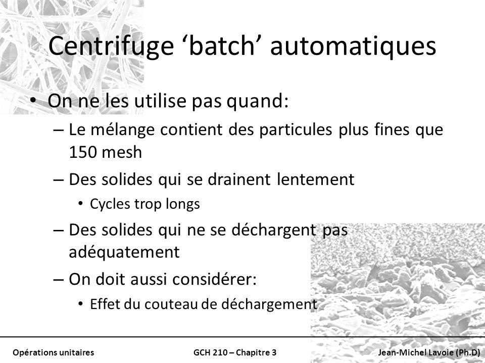 Opérations unitairesGCH 210 – Chapitre 3Jean-Michel Lavoie (Ph.D) Centrifuge batch automatiques On ne les utilise pas quand: – Le mélange contient des