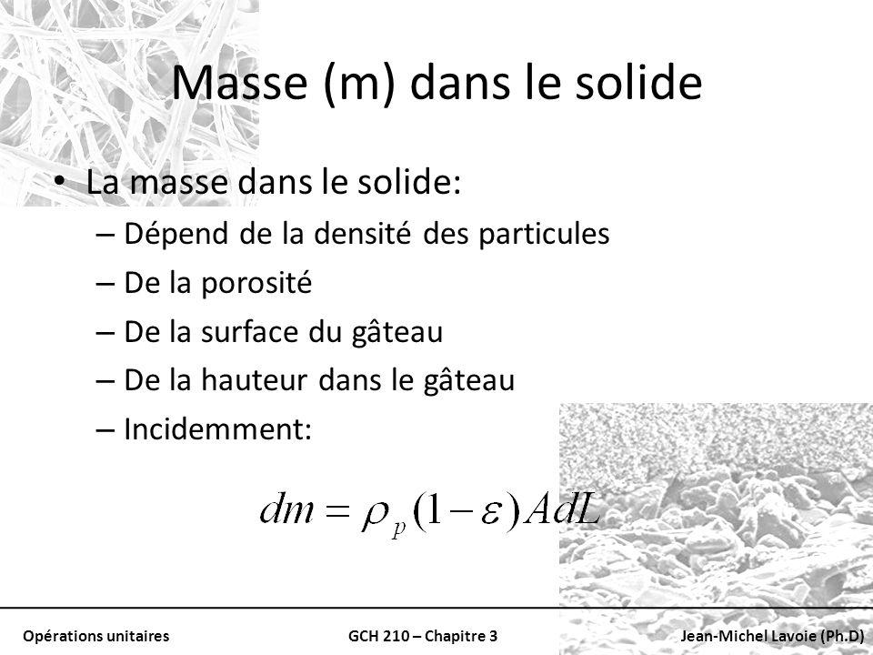 Opérations unitairesGCH 210 – Chapitre 3Jean-Michel Lavoie (Ph.D) Masse (m) dans le solide La masse dans le solide: – Dépend de la densité des particu