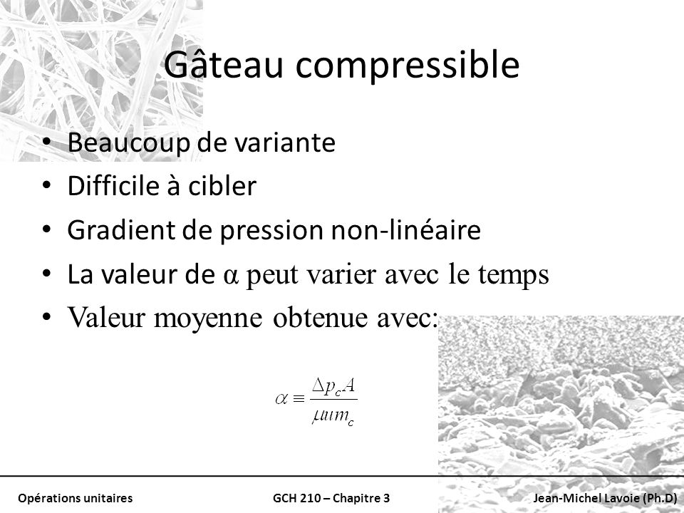 Opérations unitairesGCH 210 – Chapitre 3Jean-Michel Lavoie (Ph.D) Gâteau compressible Beaucoup de variante Difficile à cibler Gradient de pression non