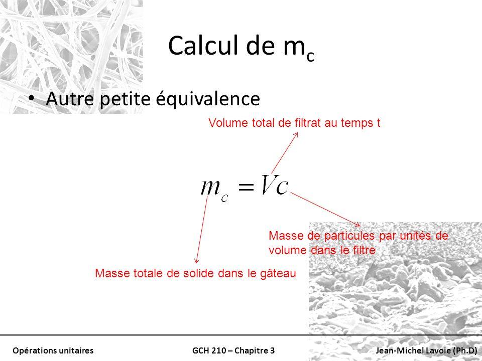 Opérations unitairesGCH 210 – Chapitre 3Jean-Michel Lavoie (Ph.D) Calcul de m c Autre petite équivalence Masse totale de solide dans le gâteau Volume