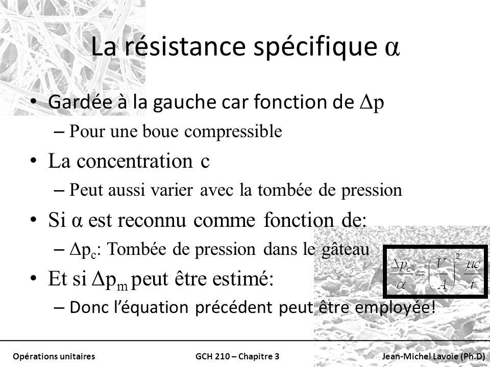 Opérations unitairesGCH 210 – Chapitre 3Jean-Michel Lavoie (Ph.D) La résistance spécifique α Gardée à la gauche car fonction de Δp – Pour une boue com