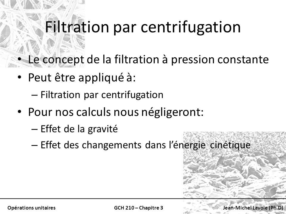 Opérations unitairesGCH 210 – Chapitre 3Jean-Michel Lavoie (Ph.D) Filtration par centrifugation Le concept de la filtration à pression constante Peut