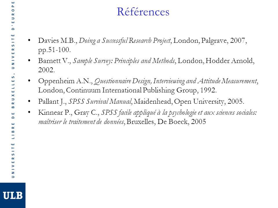 Références Davies M.B., Doing a Successful Research Project, London, Palgrave, 2007, pp.51-100.