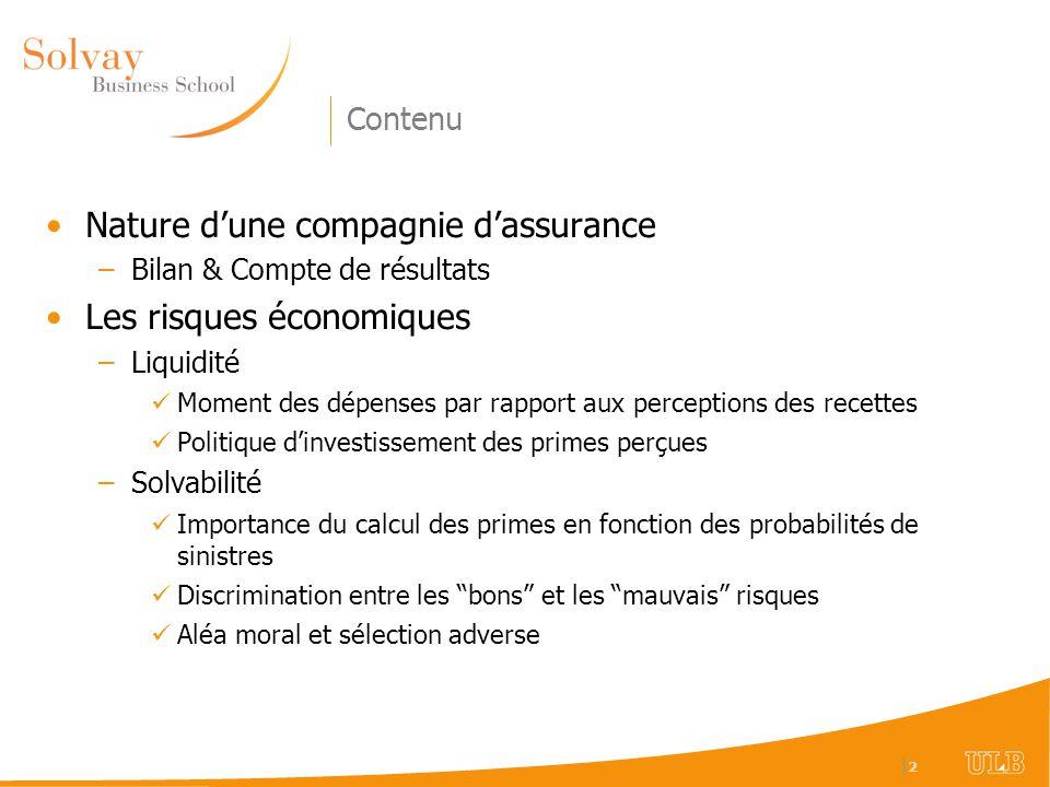  2 2 Contenu Nature dune compagnie dassurance –Bilan & Compte de résultats Les risques économiques –Liquidité Moment des dépenses par rapport aux perc