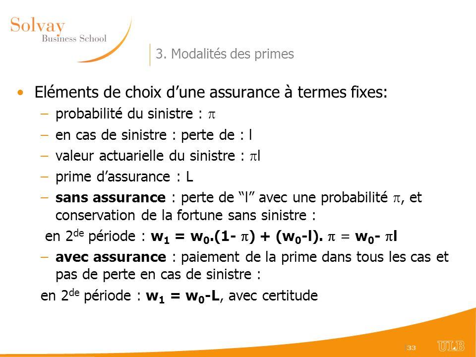   33 3. Modalités des primes Eléments de choix dune assurance à termes fixes: –probabilité du sinistre : –en cas de sinistre : perte de : l –valeur ac