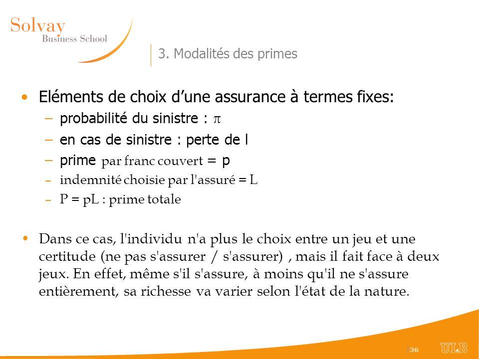   36 3. Modalités des primes Eléments de choix dune assurance à termes fixes: –probabilité du sinistre : –en cas de sinistre : perte de l –prime par f
