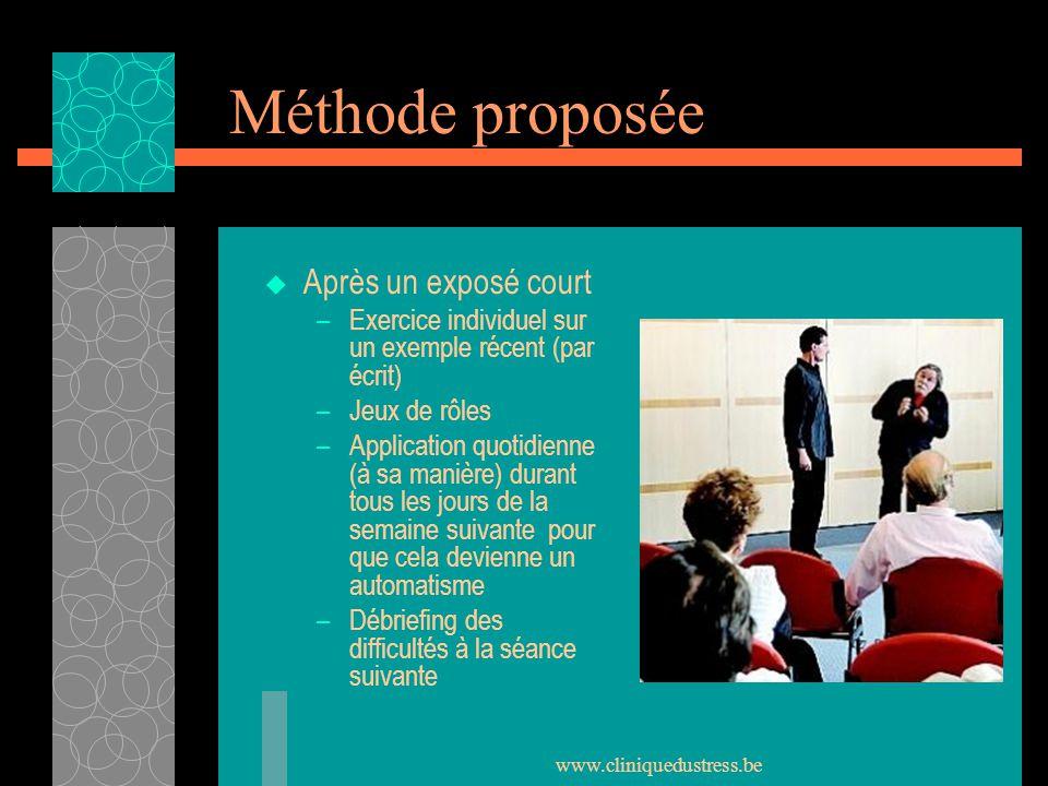 www.cliniquedustress.be Méthode proposée Après un exposé court –Exercice individuel sur un exemple récent (par écrit) –Jeux de rôles –Application quot