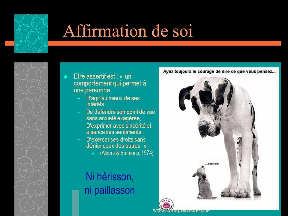 www.cliniquedustress.be Affirmation de soi Etre assertif est : « un comportement qui permet à une personne –Dagir au mieux de ses intérêts, –De défend