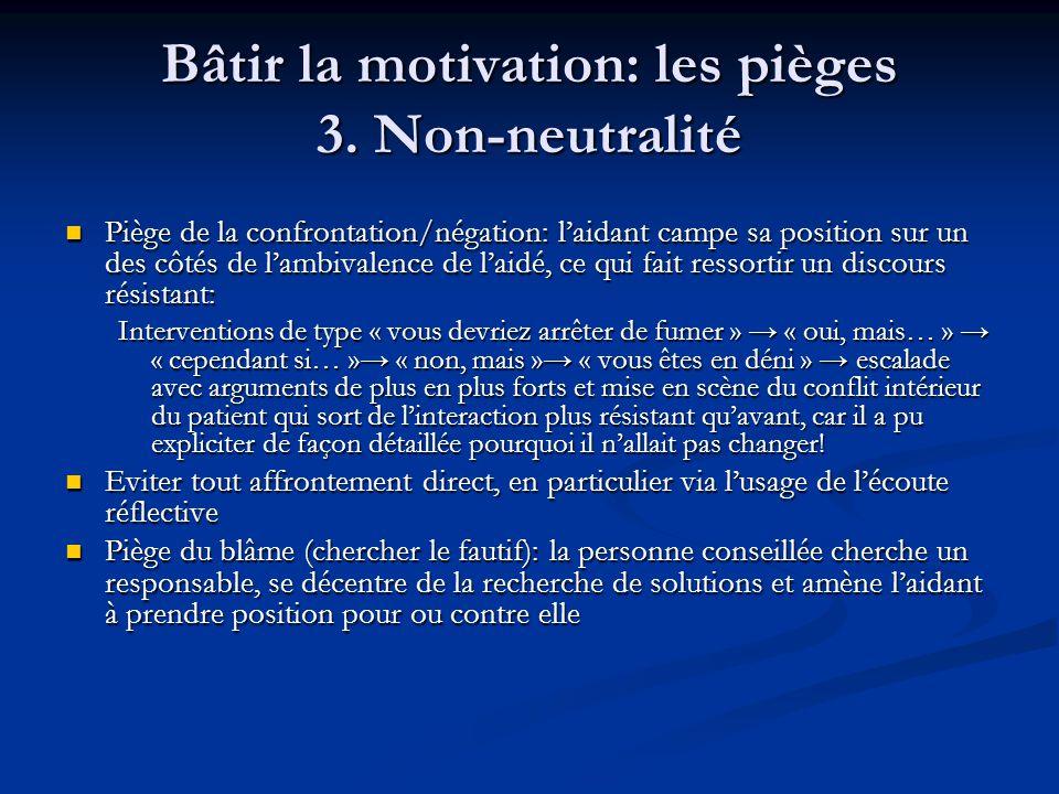 Bâtir la motivation: les pièges 3. Non-neutralité Piège de la confrontation/négation: laidant campe sa position sur un des côtés de lambivalence de la